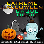 Extreme Halloween Ghoul Music by Extreme Halloween Monsters