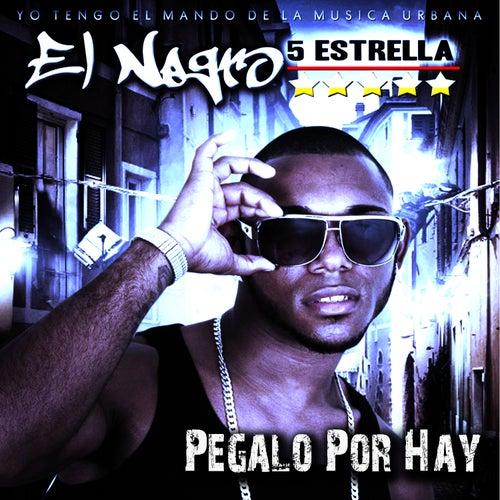 Play & Download Pegalo Por Hay by El Negro 5 Estrellas | Napster