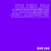 Dublin Xpress Vol. Four by Various Artists
