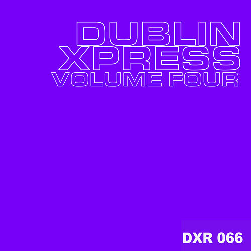 Play & Download Dublin Xpress Vol. Four by Various Artists | Napster