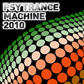 Play & Download Psy Trance Machine 2010 by Various Artists | Napster
