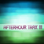 Afterhour Trax #3 by Various Artists