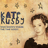 Who Knows Where The Time Goes? by Kate Rusby