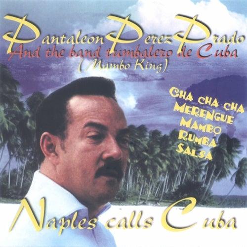 Play & Download Naples Calls Cuba by Perez Prado | Napster