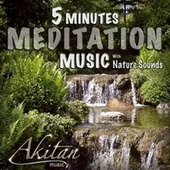 Play & Download 5 Minutes Meditation Music With Nature Sounds by Akitan | Napster