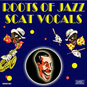 Play & Download Roots Of Jazz Scat Vocals (Digitally Remastered) by Various Artists | Napster