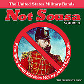 Not Sousa Volume 3: Even More Great Marches Not by John Philip Sousa by Various Artists