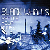 Rattle Your Bones by Black Whales