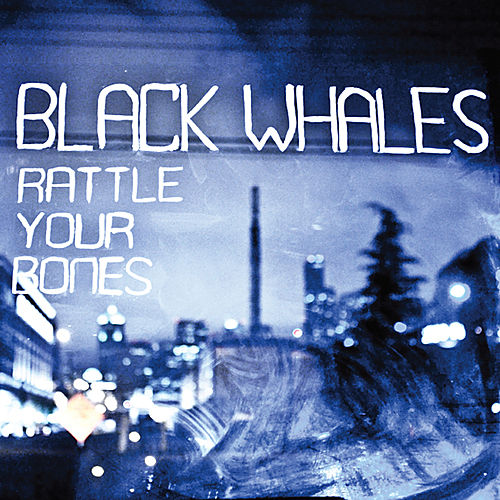 Play & Download Rattle Your Bones by Black Whales | Napster