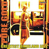 Play & Download Pure Gold - Greatest Dixieland Jazz, Vol. 1 by Various Artists | Napster