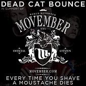 Play & Download Every Time You Shave A Moustache Dies - Single by Dead Cat Bounce | Napster