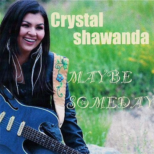 Play & Download Maybe Someday - Single by Crystal Shawanda | Napster