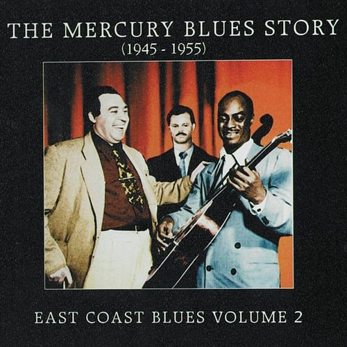 Play & Download The Mercury Blues Story (1945 - 1955) - East Coast Blues, Vol. 2 by Various Artists | Napster