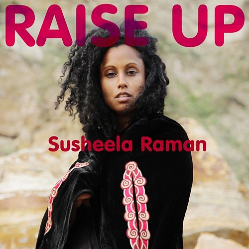 Raise Up by Susheela Raman