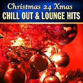 Christmas 24 Xmas Chill Out and Lounge Hits, Vol.1 (100  Percent of Banging Winter Pop Hits) by Various Artists