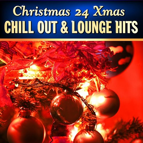Play & Download Christmas 24 Xmas Chill Out and Lounge Hits, Vol.1 (100  Percent of Banging Winter Pop Hits) by Various Artists | Napster
