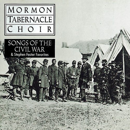 Play & Download Songs of the Civil War by The Mormon Tabernacle Choir | Napster