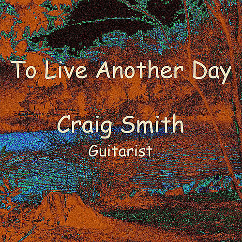 Play & Download To Live Another Day - Single by Craig Smith | Napster