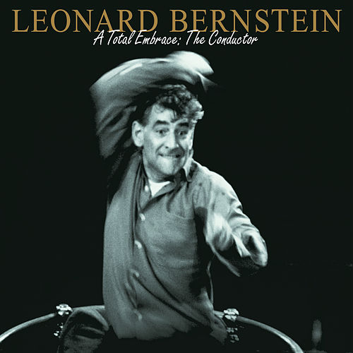 Play & Download Leonard Bernstein - A Total Embrace: The Conductor by Various Artists | Napster
