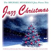 Jazz Christmas: Collection of Christmas Jazz Piano - O, Christmas Tree, Jingle Bells, Carol of the Bells by Michael Silverman Jazz Piano Trio