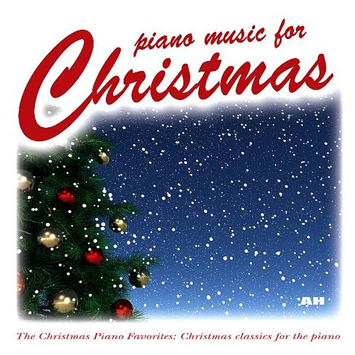Play & Download Piano Music for Christmas: The Christmas Piano Favorites and Holiday Classics for the Piano by Christmas Piano Music | Napster