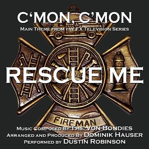 Play & Download C'mon, C'mon - Theme from the Fx Television Series 'Rescue Me' (The Von Bondies) (feat. Dustin Robinson) - Single by Dominik Hauser | Napster