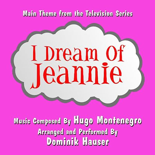 Theme from 'I Dream Of Jeannie' (Hugo Montenegro) - Single by Dominik Hauser