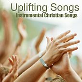 Uplifting Songs - Instrumental Christian Songs by Instrumental Christian Songs