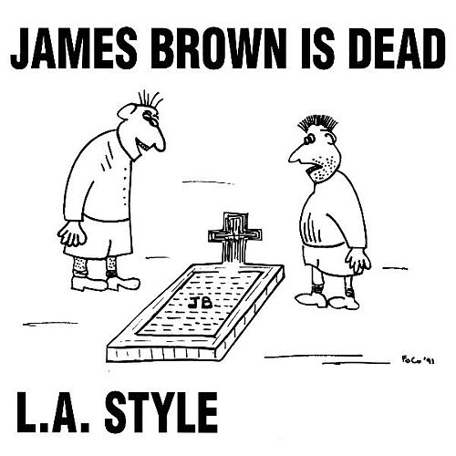 Play & Download James Brown Is Dead (Original Mix) - Single by L.A. Style | Napster