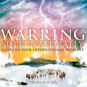 Play & Download Warring Supernaturally by Glory of Zion International Worship | Napster