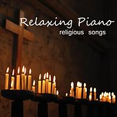 Play & Download Relaxing Piano Music - Religious Songs by Relaxing Piano Music | Napster