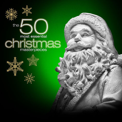 The 50 Most Essential Christmas Masterpieces by Various Artists