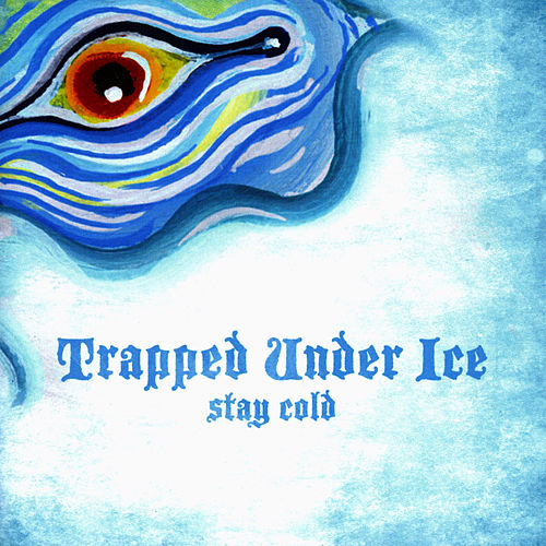 Play & Download Stay Cold by Trapped Under Ice | Napster