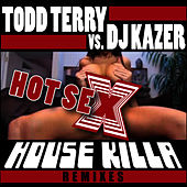 Hot Sex-House Killa Mixes by Todd Terry