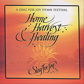Home, Harvest & Healing by Sing for Joy Festival Choir