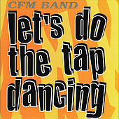 Play & Download Let's Do The Tap Dancing by CFM Band | Napster