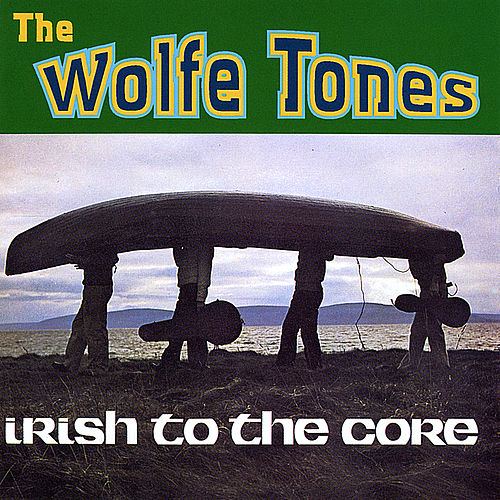 Irish To the Core by The Wolfe Tones