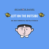 Play & Download Left On the Outside (Re-Recorded & Remastered) by Dynamite Daniel | Napster