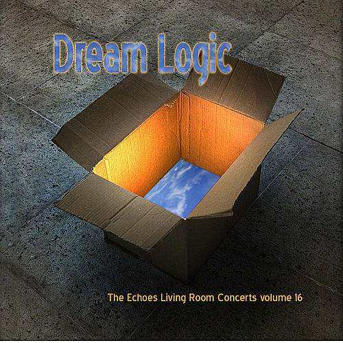 Dream Logic: The Echoes Living Room Concerts Volume 16 von Arkin Allen