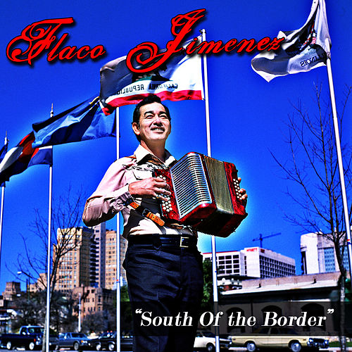 'South of the Border' by Flaco Jimenez