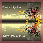 Play & Download Lark the Ivy On by Dewey Syntax | Napster