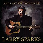The Last Suit You Wear by Larry Sparks