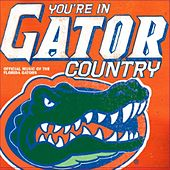 Play & Download You're In Gator Country: Official Music Of The Florida Gators by Various Artists | Napster