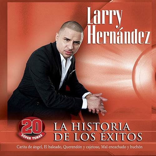 Play & Download La Historia De Los Éxitos by Larry Hernández | Napster