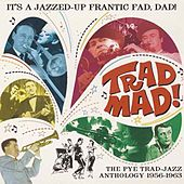 Trad Mad! - The Pye Trad-Jazz Anthology 1956-1963 by Various Artists