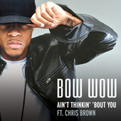Aint Thinkin' Bout You by Bow Wow