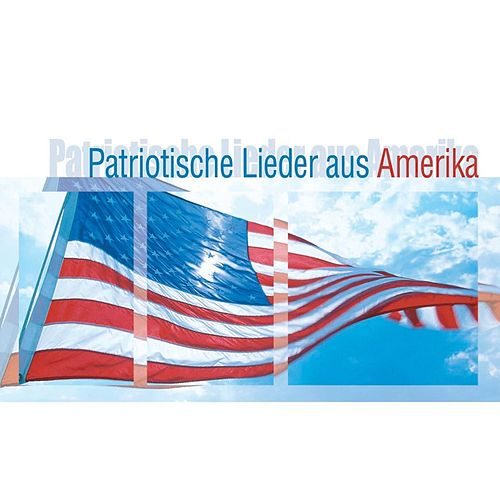 Play & Download Patriotische Lieder aus Amerika by Various Artists | Napster