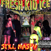 Play & Download Still Nasty by Fresh Kid Ice | Napster