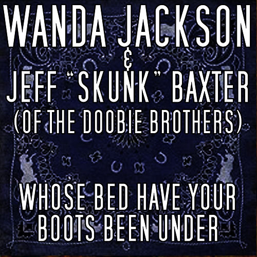 Play & Download Whose Bed Have Your Boots Been Under by Wanda Jackson | Napster