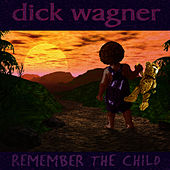 Remember The Child by Dick Wagner